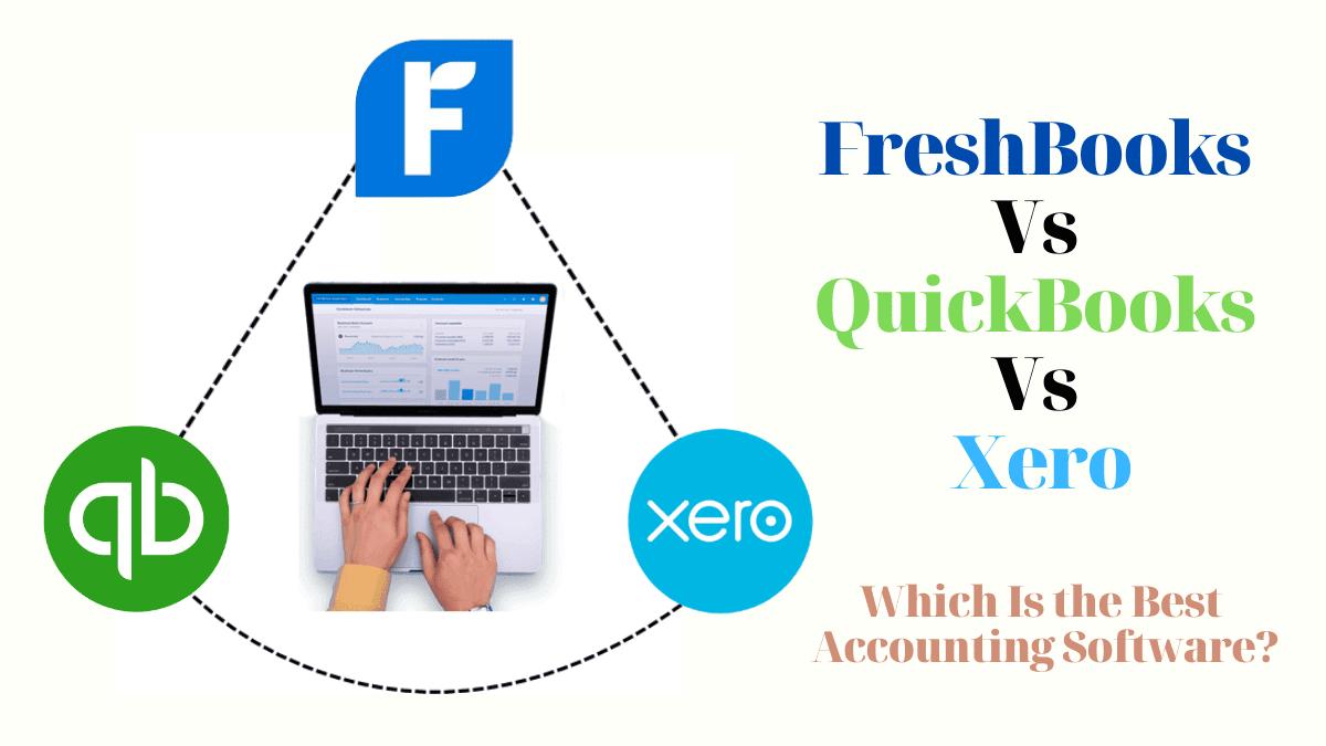 Quickbooks vs Xero vs Freshbooks: Choose The Best Software!